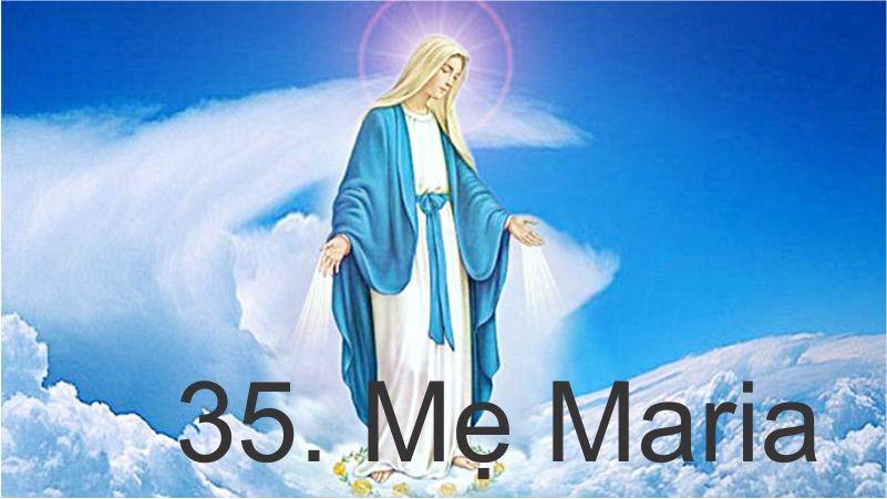 35. Đức Mẹ Maria – Đường Hy Vọng