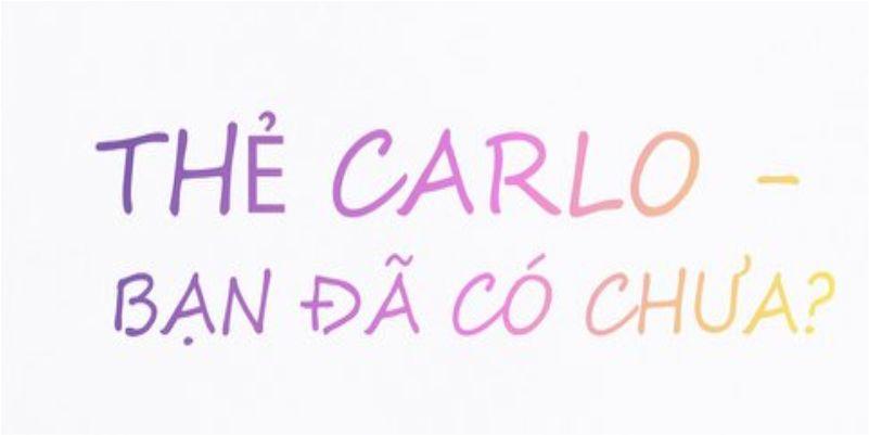 Thẻ Carlo – Bạn đã có chưa?