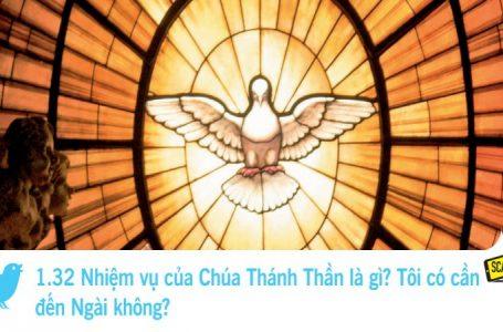 1.32 Nhiệm vụ của Chúa Thánh Thần là gì? Tôi có cần  đến Ngài không?