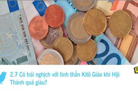2.7 Có trái nghịch với tinh thần Kitô Giáo khi Hội Thánh quá giàu?