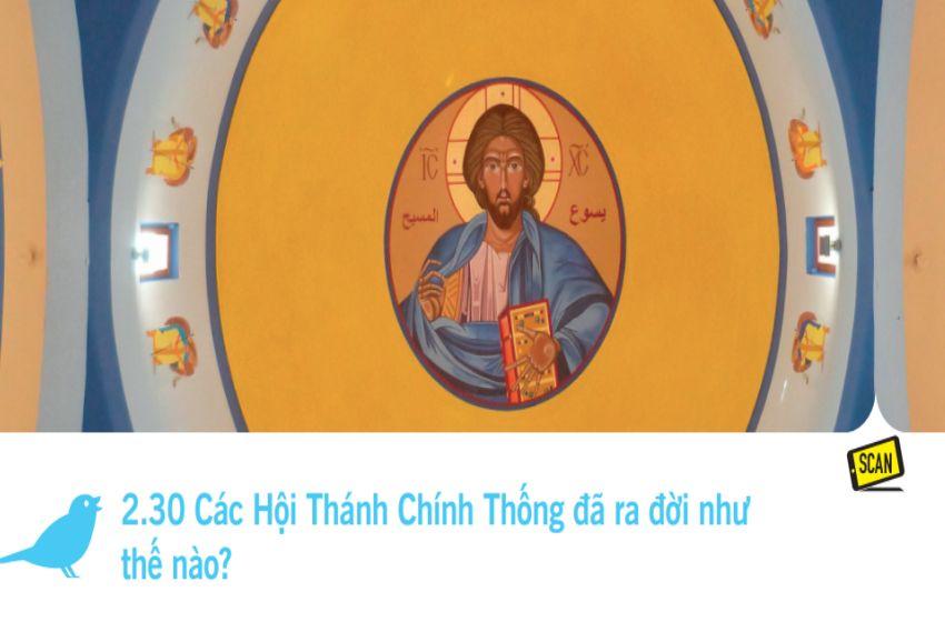 2.30 Các Hội Thánh Chính Thống đã ra đời như thế nào?