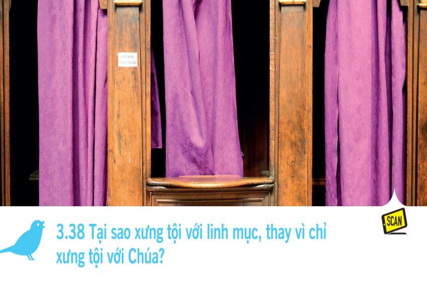 3.38 Tại sao xưng tội với linh mục, thay vì chỉ xưng tội với Chúa?