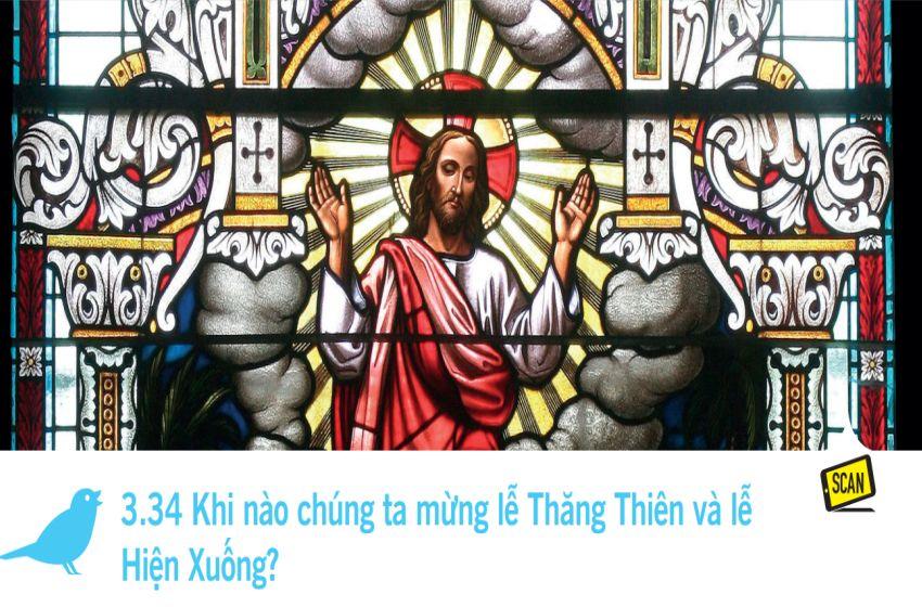3.34 Khi nào chúng ta mừng lễ Thăng Thiên và lễ Hiện Xuống?