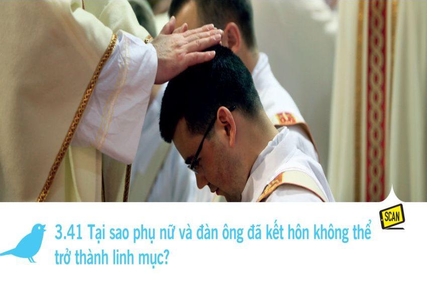 3.41 Tại sao phụ nữ và đàn ông đã kết hôn không thể trở thành linh mục?
