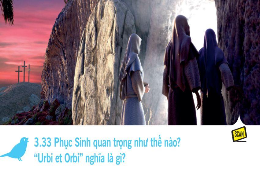 """3.33 Phục Sinh quan trọng như thế nào? """"Urbi et Orbi"""" nghĩa là gì?"""