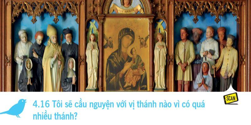 4.16 Tôi sẽ cầu nguyện với vị thánh nào vì có quá  nhiều thánh?