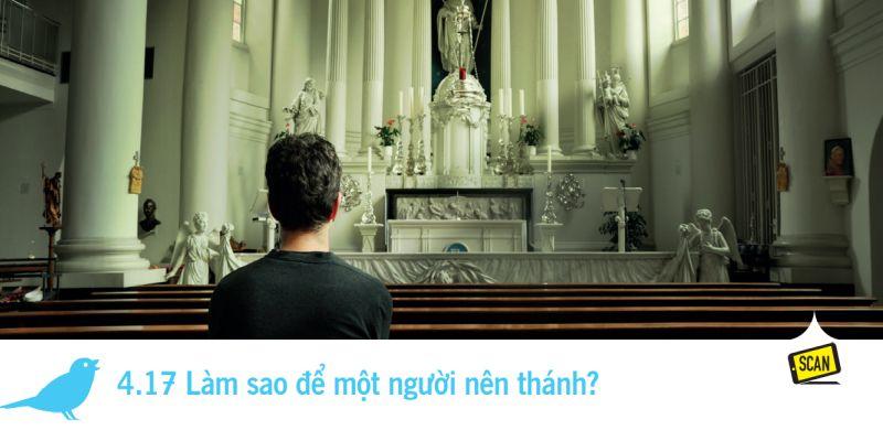4.17 Làm sao để một người nên thánh?