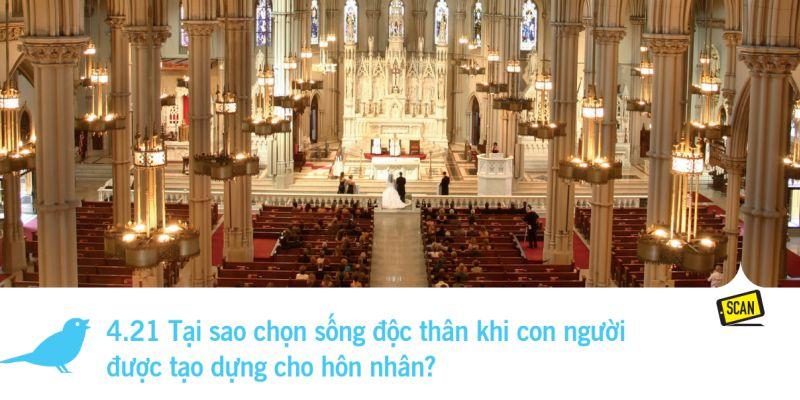 4.21 Tại sao chọn sống độc thân khi con người  được tạo dựng cho hôn nhân?