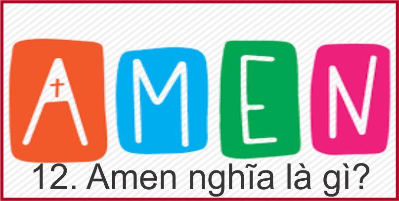 12. Amen nghĩa là gì?
