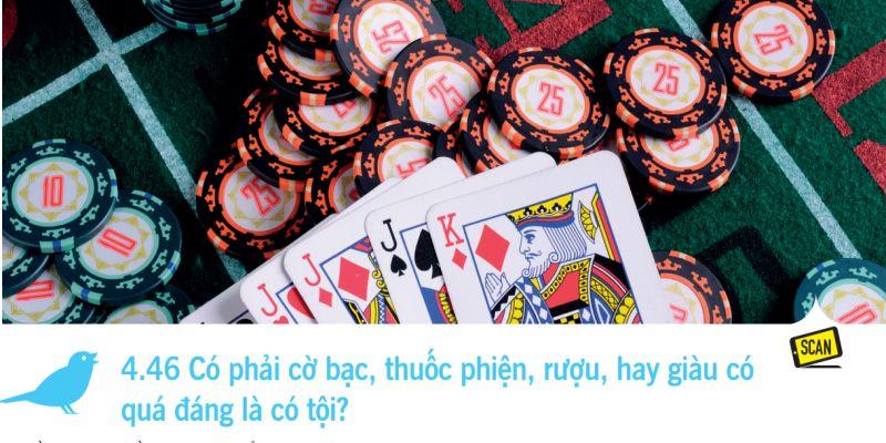 4.46 Có phải cờ bạc, thuốc phiện, rượu, hay giàu có quá đáng là có tội?