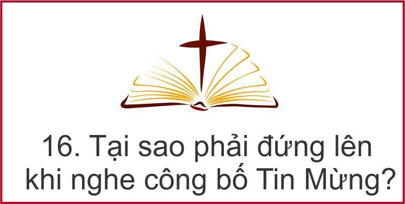 16. Tại sao phải đứng lên khi nghe công bố Tin Mừng?
