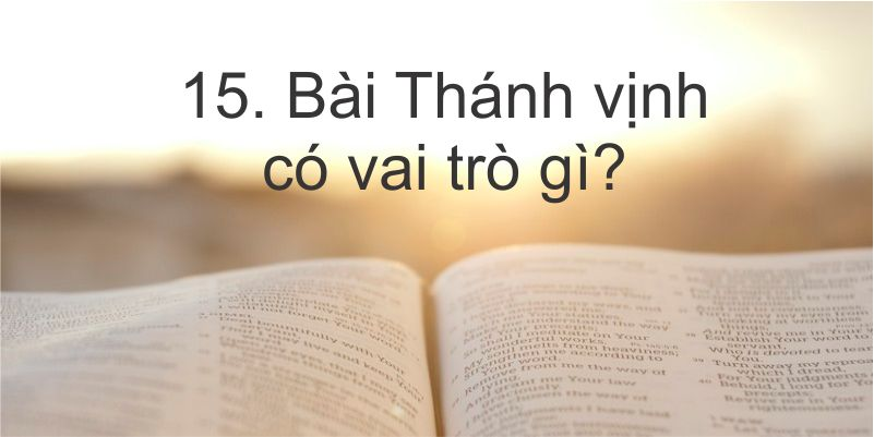 15. Bài Thánh vịnh có vai trò gì?